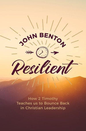 Resilient: How 2 Timothy Teaches us to Bounce Back in Christian Leadership by Benton, John (9781527102101) Reformers Bookshop