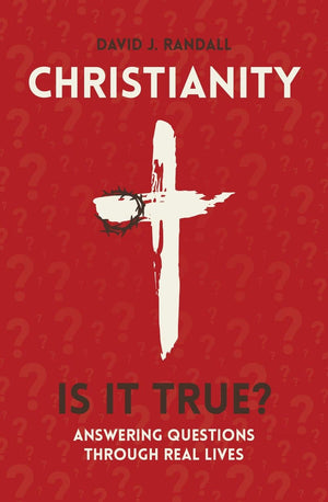 Christianity: Is It True? Answering Questions through Real Lives by Randall, David J. (9781527102361) Reformers Bookshop