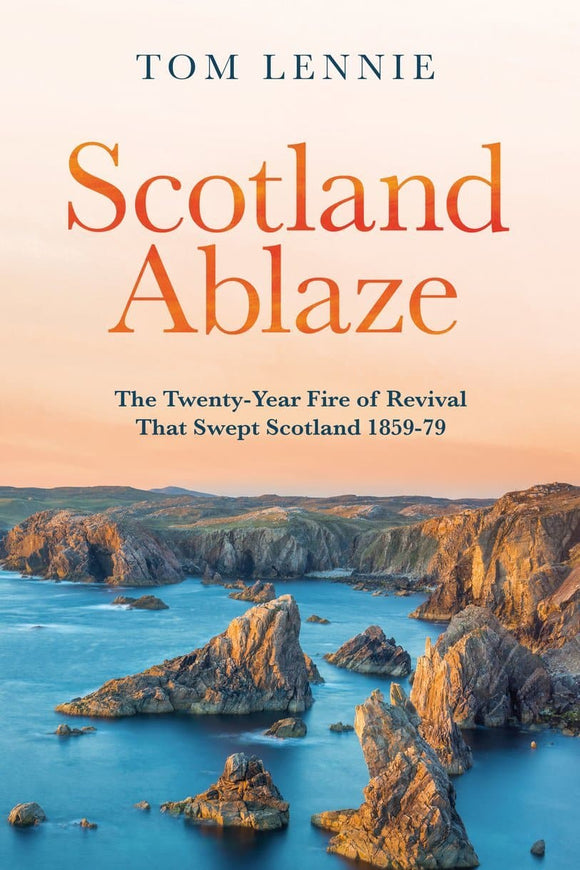 Scotland Ablaze: The Twenty Year Fire of Revival that Swept Scotland 1858 – 79