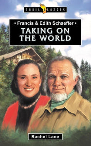 Trailblazers: Taking on the World: Francis & Edith Schaeffer