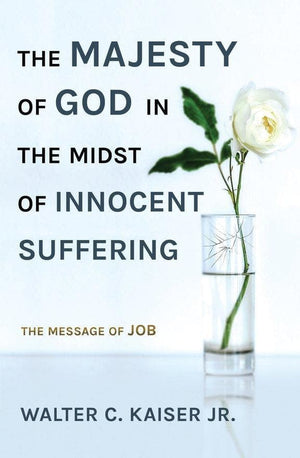 The Majesty of God in the Midst of Innocent Suffering: The Message of Job by Kaiser Jr., Walter C. Kaiser (9781527103047) Reformers Bookshop