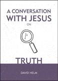 A Conversation With Jesus on Truth by Helm, David (9781527103276) Reformers Bookshop