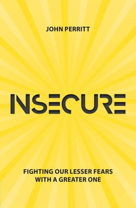 Insecure: Fighting our Lesser Fears with a Greater One