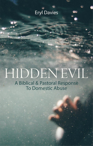 Hidden Evil: A Biblical and Pastoral Response to Domestic Abuse by Davies, D Eryl (9781527103313) Reformers Bookshop