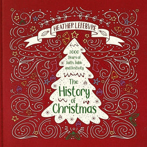 The History of Christmas: 2,000 Years of Faith, Fable and Festivity