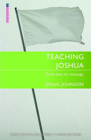 Teaching Joshua: From Text to Message by Johnson, Doug (9781527103351) Reformers Bookshop