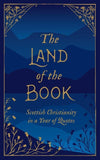The Land of the Book: Scottish Christianity in a Year of Quotes by Various (9781527103689) Reformers Bookshop