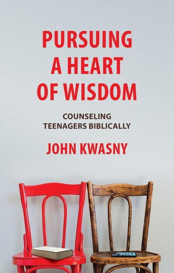 Pursuing a Heart of Wisdom: Counseling Teenagers Biblically