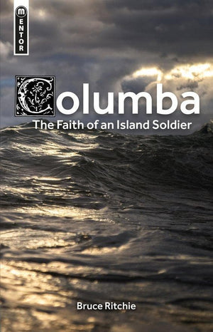 Columba: the Faith of an Island Soldier by Ritchie, Bruce (9781527103870) Reformers Bookshop