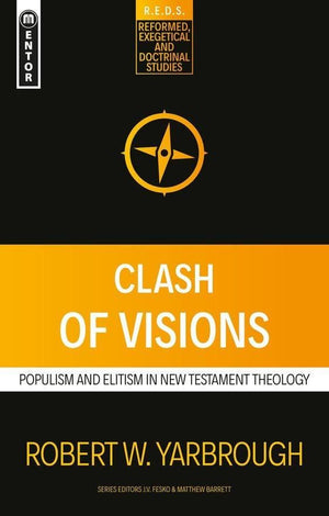Clash of Visions: Populism and Elitism in New Testament Theology by Yarbrough, Robert W. (9781527103917) Reformers Bookshop