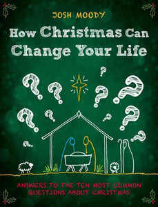 How Christmas Can Change Your Life: Answers to the Ten Most Common Questions about Christmas