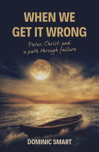 When We Get It Wrong: Peter, Christ and our Path Through Failure