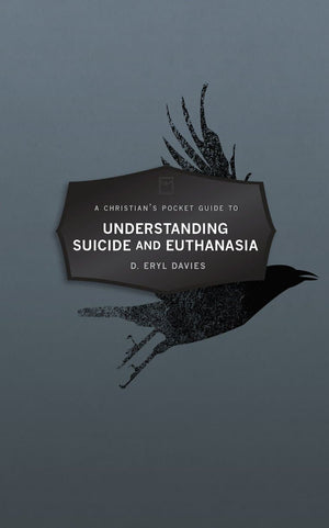 Christian's Pocket Guide to Understanding Suicide and Euthanasia by Davies, D Eryl (9781527104204) Reformers Bookshop