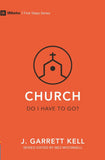 9Marks: Church – Do I Have to Go? by Kell, J. Garrett (9781527104266) Reformers Bookshop