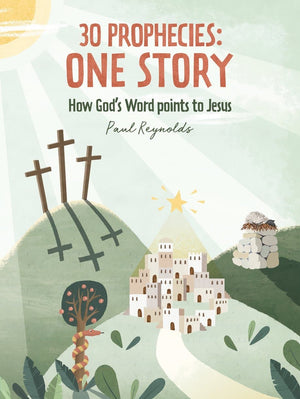30 Prophecies: One Story How God's Word Points to Jesus by Reynolds, Paul (9781527104280) Reformers Bookshop