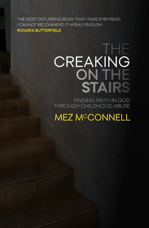 The Creaking on the Stairs: Finding Faith in God Through Childhood Abuse by McConnell, Mez (9781527104419) Reformers Bookshop