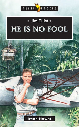 Trailblazers: He is no Fool: Jim Elliot by Howat, Irene (9781527104655) Reformers Bookshop