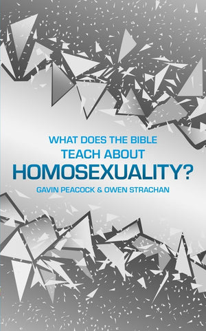 What Does the Bible Teach about Homosexuality? A Short Book on Biblical Sexuality by Peacock, Gavin & Strachan, Owen (9781527104778) Reformers Bookshop