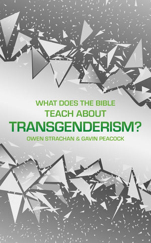 What Does the Bible Teach about Transgenderism? A Short Book on Personal Identity by Peacock, Gavin & Strachan, Owen (9781527104785) Reformers Bookshop