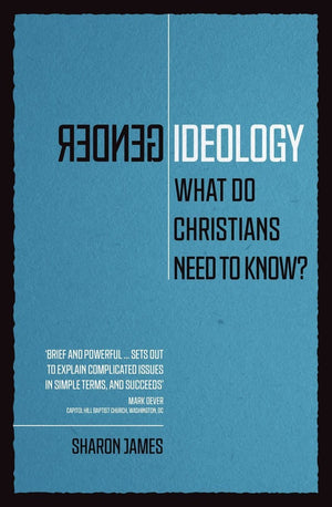 Gender Ideology: What Do Christians Need to Know? by James, Sharon (9781527104815) Reformers Bookshop