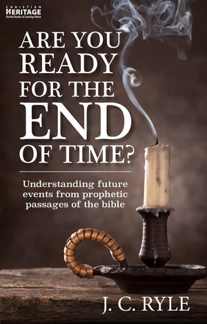 Are You Ready for the End of Time? Understanding Future Events from Prophetic Passages of the Bible by Ryle, J. C. (9781527105171) Reformers Bookshop