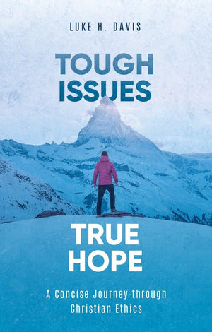 Tough Issues, True Hope: A Concise Journey through Christian Ethics by Davis, Luke H. (9781527105201) Reformers Bookshop