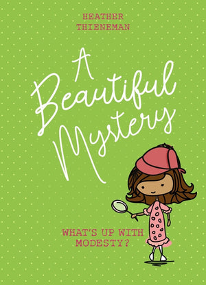 A Beautiful Mystery: What's Up With Modesty? by Thieneman, Heather (9781527105263) Reformers Bookshop