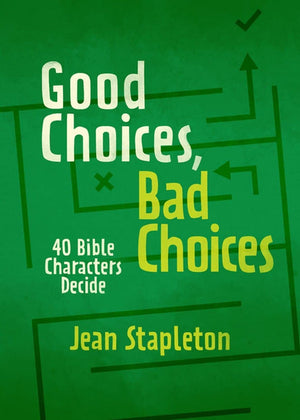 Good Choices, Bad Choices: Bible Characters Decide by Stapleton, Jean (9781527105270) Reformers Bookshop