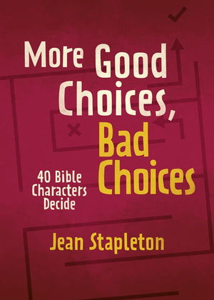 More Good Choices, Bad Choices: Bible Characters Decide by Stapleton, Jean (9781527105287) Reformers Bookshop