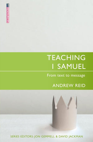 Teaching 1 Samuel: From Text to Message by Reid, Andrew (9781527105324) Reformers Bookshop