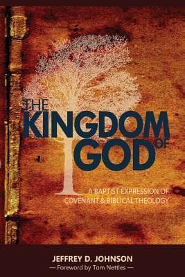 The Kingdom of God: A Baptist Expression of Covenant and Biblical Theology by Johnson, Jeff (9781533641892) Reformers Bookshop