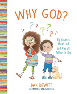Why God? Big Answers About God and Why We Believe in Him by DeWitt, Dan (9781535938198) Reformers Bookshop