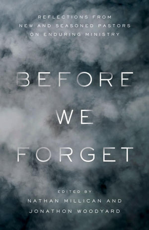 Before We Forget: Reflections from New and Seasoned Pastors on Enduring Ministry by Woodyard, Jonathon & Millican, Nathan (9781535959292) Reformers Bookshop