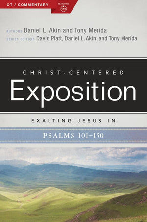 CCE Exalting Jesus in Psalms 101-150 (Christ-Centered Exposition) by Akin, Daniel & Merida, Tony (9781535961103) Reformers Bookshop