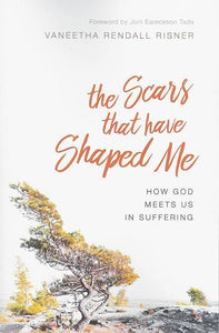 9781539506584-Scars That Have Shaped Me, The: How God Meets Us in Suffering-Risner, Vaneetha Rendall