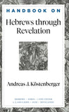 Handbook on Hebrews through Revelation by Kostenberger, Andreas (9781540960184) Reformers Bookshop