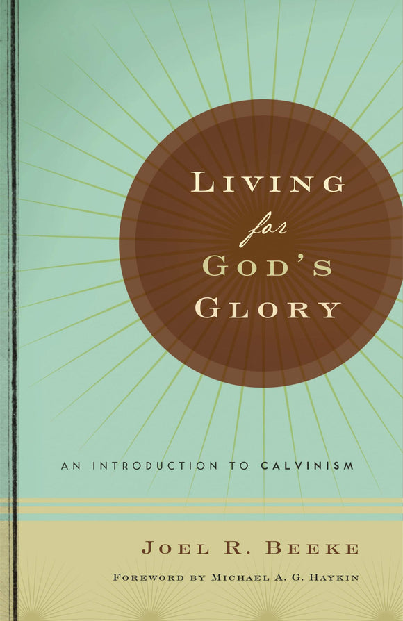 Living for God's Glory: An Introduction to Calvinism