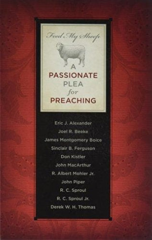 Feed My Sheep: A Passionate Plea for Preaching | Kistler, Don | 9781567691078