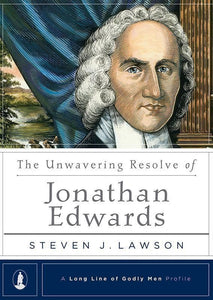 9781567691085-Unwavering Resolve of Jonathan Edwards, The-Lawson, Steven J.