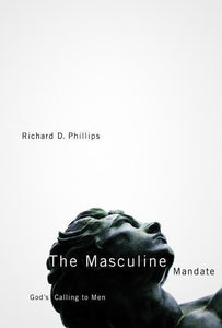 9781567691207-Masculine Mandate, The: God's Calling to Men-Phillips, Richard D.