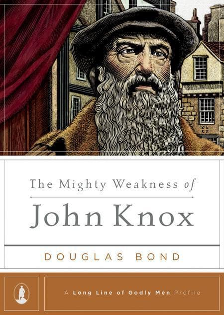 9781567692556-Mighty Weakness of John Knox, The-Bond, Douglas