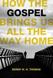 9781567692563-How the Gospel Brings Us All the Way Home-Thomas, Derek W.