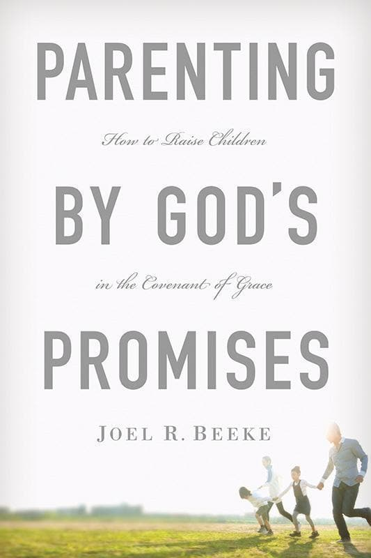 9781567692662-Parenting by God's Promises:How to Raise Children in the Covenant of Grace-Beeke, Joel