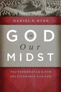 9781567692815-God in Our Midst: The Tabernacle and Our Relationship with God-Hyde, Daniel R.