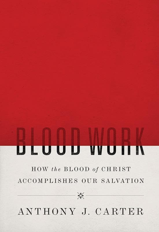 9781567693140-Blood Work: How the Blood of Christ Accomplishes Our Salvation-Carter, Anthony J.