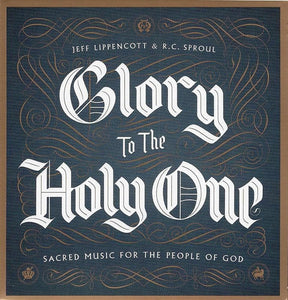 9781567694376-Glory to the Holy One: Sacred Music for the People of God-Lippencott, Jeff; Sproul, R. C.