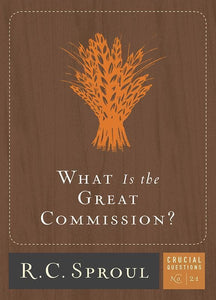 9781567694987-CQ21 What is the Great Commission-Sproul, R. C.