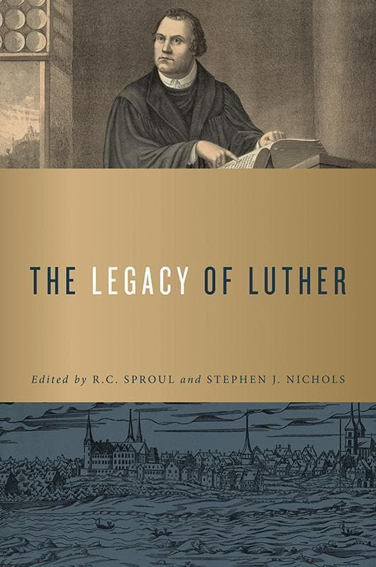 9781567697100-Legacy of Luther, The-Sproul, R. C.; Nichols, Stephen J. (Editors)