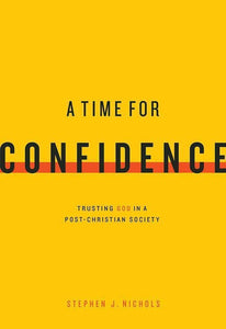 9781567697209-Time For Confidence, A: Trusting God in a Post-Christian Society-Nichols, Stephen J.