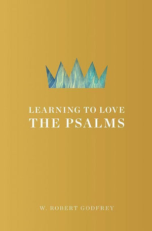 9781567697438-Learning to Love the Psalms-Godfrey, W. Robert